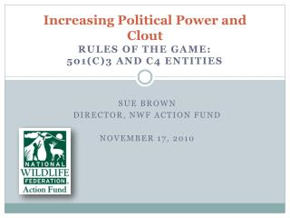 Increasing Political Power and Clout Rules of the Game: 501(c)3 and c4 Entities