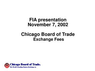 FIA presentation November 7, 2002 Chicago Board of Trade Exchange Fees