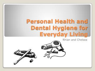 Personal Health and Dental Hygiene for Everyday Living