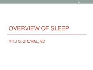 Overview of Sleep Ritu G. Grewal, MD