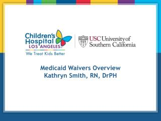 Medicaid Waivers Overview Kathryn Smith, RN, DrPH