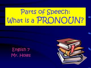 Parts of Speech: What is a  PRONOUN?