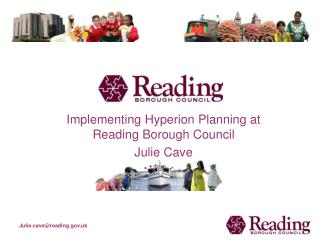 Implementing Hyperion Planning at Reading Borough Council Julie Cave
