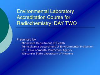Environmental Laboratory Accreditation Course for Radiochemistry: DAY TWO