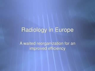 Radiology in Europe