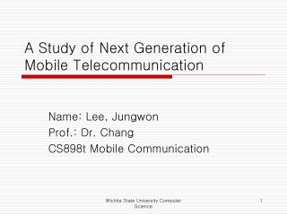 A Study of Next Generation of Mobile Telecommunication