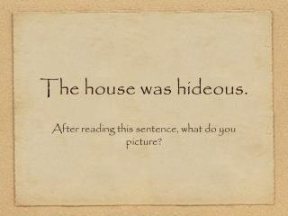 The house was hideous.