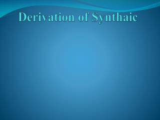 Derivation of  Synthaic