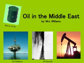 Oil in the Middle East by: Mrs. Williams