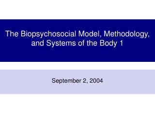 The Biopsychosocial Model, Methodology, and Systems of the Body 1