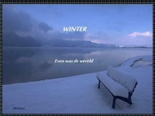 WINTER Even was de wereld
