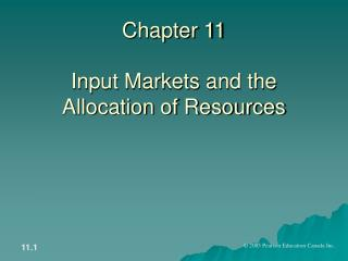Chapter 11 Input Markets and the  Allocation of Resources