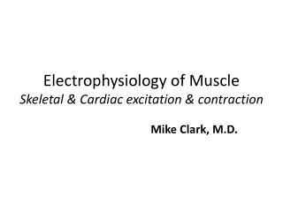 Electrophysiology of Muscle Skeletal & Cardiac excitation  & contraction
