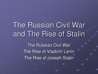 The Russian Civil War and The Rise of Stalin