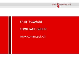 BRIEF SUMMARY COMMTACT GROUP commtact.ch