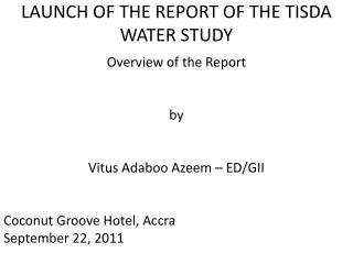 LAUNCH OF THE REPORT OF THE TISDA WATER STUDY