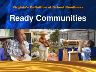 Virginia's Definition of School Readiness Ready Communities