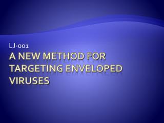 A new Method For Targeting enveloped viruses