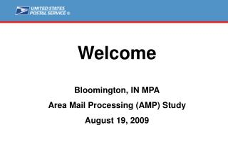 Welcome Bloomington, IN MPA Area Mail Processing (AMP) Study August 19, 2009