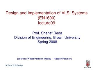 Design and Implementation of VLSI Systems (EN1600) lecture09