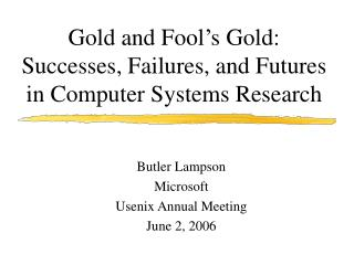Gold and Fool s Gold: Successes, Failures, and Futures  in Computer Systems Research