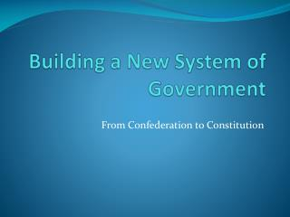 Building a New System of Government