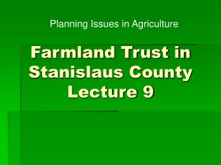 Farmland Trust in Stanislaus County Lecture 9