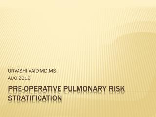 PRE-OPERATIVE PULMONARY RISK STRATIFICATION
