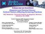 Hispanics and Cervical Cancer: Cultural Factors Affecting Screening Practices  NCI Webinar: Cervical Cancer in Hispanic