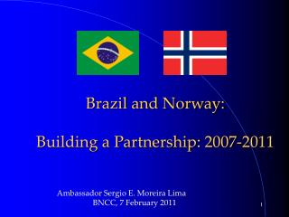 Brazil and Norway: Building a Partnership: 2007-2011