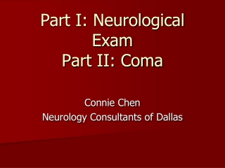 Part I: Neurological Exam Part II: Coma