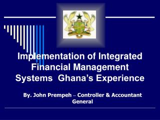 Implementation of Integrated Financial Management Systems  Ghana s Experience