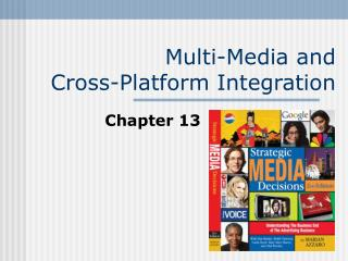 Multi-Media and Cross-Platform Integration