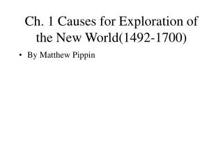 Ch. 1 Causes for Exploration of the New World(1492-1700)