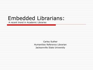 Embedded Librarians:  A recent trend in Academic Libraries