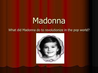 Madonna What did Madonna do to revolutionize in the pop world?
