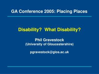 Disability  What Disability  Phil Gravestock University of Gloucestershire  pgravestockglos.ac.uk