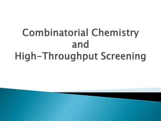Combinatorial Chemistry and  High-Throughput Screening
