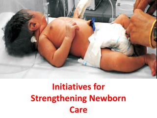 Initiatives for Strengthening Newborn Care