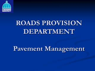 ROADS PROVISION DEPARTMENT Pavement Management