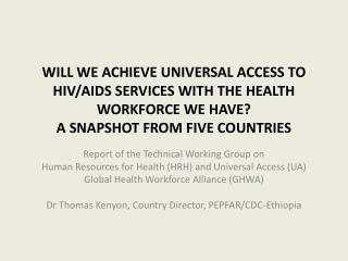 WILL WE ACHIEVE UNIVERSAL ACCESS TO HIV/AIDS SERVICES WITH THE HEALTH WORKFORCE WE HAVE?   A SNAPSHOT FROM FIVE COUNTRIE