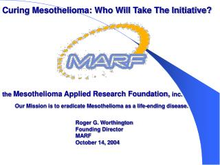 Our Mission is to eradicate Mesothelioma as a life-ending disease.