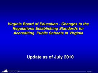 Virginia Board of Education - Changes to the Regulations Establishing Standards for Accrediting  Public Schools in Virgi