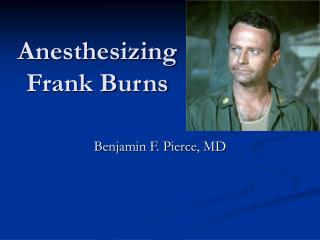 Anesthesizing Frank Burns