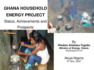 GHANA HOUSEHOLD ENERGY PROJECT Status, Achievements and Prospects