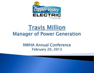 Travis Million Manager of Power Generation NWHA Annual Conference February 20, 2013