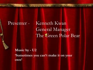 Presenter - 	Kenneth Kwan 			General Manager 			The Green Polar Bear