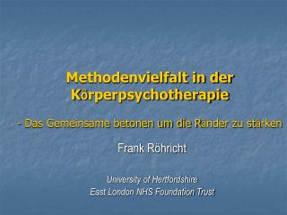 Frank Röhricht University of Hertfordshire East London NHS Foundation Trust