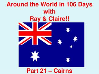 Around the World in 106 Days with Ray & Claire!! Part 21 – Cairns
