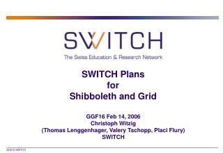 SWITCH Plans  for Shibboleth and Grid